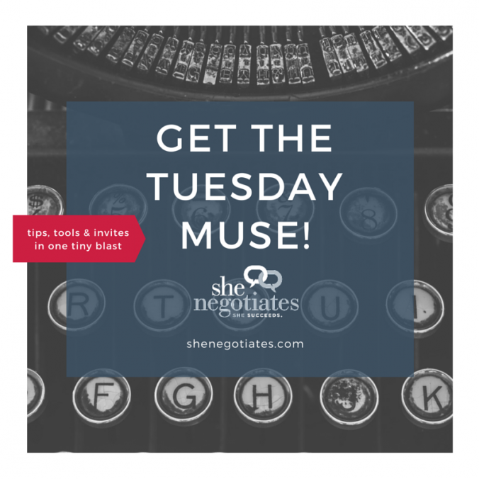 Tips, Tools and Invites in one tiny blast. Get the Tuesday Muse! shenegotiates.com